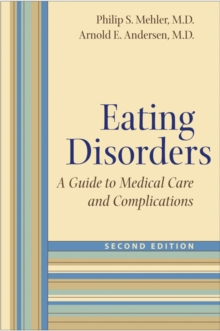 Eating Disorders : A Guide to Medical Care and Complications, Paperback Book