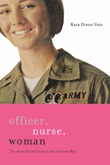 Officer, Nurse, Woman : The Army Nurse Corps in the Vietnam War, Hardback Book