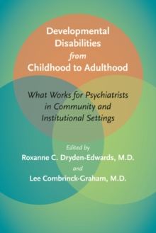 Developmental Disabilities from Childhood to Adulthood : What Works for Psychiatrists in Community and Institutional Settings, Hardback Book