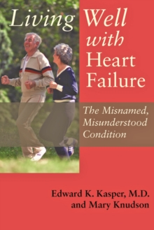 Living Well with Heart Failure, the Misnamed, Misunderstood Condition, Paperback / softback Book