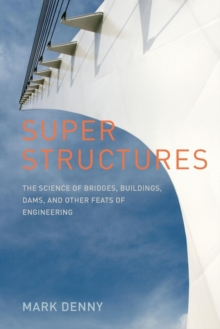 Super Structures : The Science of Bridges, Buildings, Dams, and Other Feats of Engineering, Paperback / softback Book