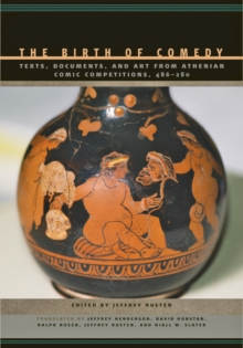 The Birth of Comedy : Texts, Documents, and Art from Athenian Comic Competitions, 486-280, Hardback Book