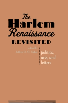 The Harlem Renaissance Revisited : Politics, Arts, and Letters, Paperback / softback Book
