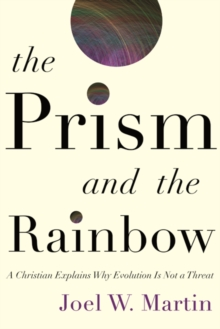 The Prism and the Rainbow : A Christian Explains Why Evolution Is Not a Threat, Hardback Book