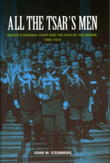 All the Tsar's Men : Russia's General Staff and the Fate of the Empire, 1898-1914, Hardback Book