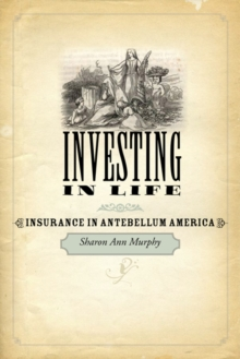 Investing in Life : Insurance in Antebellum America, Hardback Book