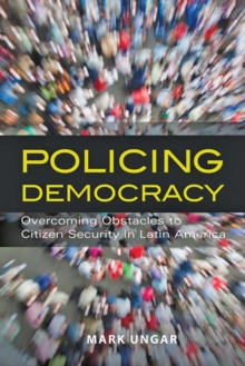 Policing Democracy : Overcoming Obstacles to Citizen Security in Latin America, Hardback Book