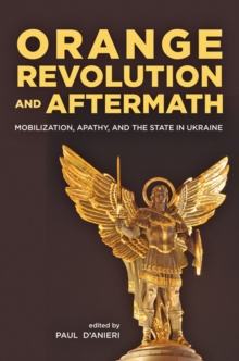 Orange Revolution and Aftermath : Mobilization, Apathy, and the State in Ukraine, Hardback Book
