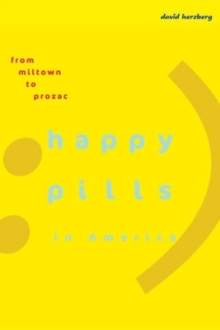 Happy Pills in America : From Miltown to Prozac, Paperback / softback Book