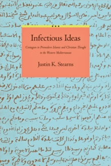 Infectious Ideas : Contagion in Premodern Islamic and Christian Thought in the Western Mediterranean, Hardback Book