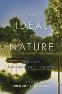 The Ideal of Nature : Debates about Biotechnology and the Environment, Hardback Book