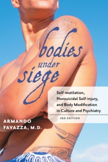 Bodies under Siege : Self-mutilation, Nonsuicidal Self-injury, and Body Modification in Culture and Psychiatry, Paperback Book