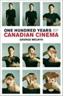 One Hundred Years of Canadian Cinema, Hardback Book