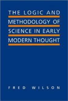 The Logic and Methodology of Science in Early Modern Thought : Seven Studies, Hardback Book