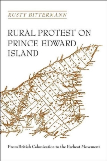 Rural Protest on Prince Edward Island : From British Colonization to the Escheat Movement, Paperback / softback Book