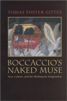 Boccaccio's Naked Muse : Eros, Culture, and the Mythopoeic Imagination, Hardback Book