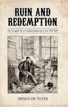 Ruin and Redemption : The Struggle for a Canadian Bankruptcy Law, 1867-1919, Hardback Book