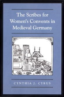 The Scribes For Women's Convents in Late Medieval Germany, Hardback Book
