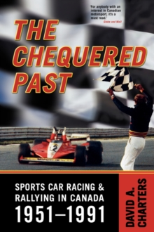 Chequered Pasts : Sports Car Racing and Rallying in Canada, 1951-1991, Paperback / softback Book