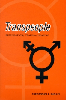 Transpeople : Repudiation, Trauma, Healing, Paperback / softback Book