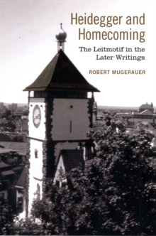 Heidegger and Homecoming : The Leitmotif in the Later Writings, Hardback Book