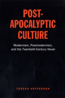 Post-apocalyptic Culture : Modernism, Postmodernism, and the Twentieth-century Novel, Hardback Book
