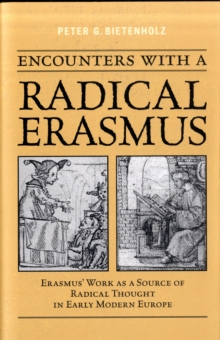 Encounters with a Radical Erasmus : Erasmus Work as a Source of Radical Thought in Early Modern Europe, Hardback Book