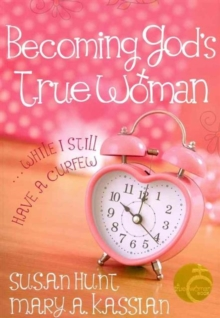 Becoming God's True Woman : ...While I Still Have a Curfew, Paperback Book