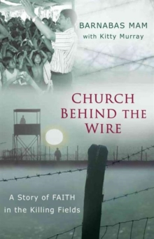 Church Behind the Wire : A Story of Faith in the Killing Fields, Paperback / softback Book