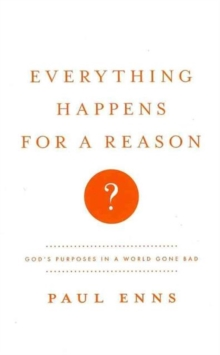 Everything Happens for a Reason? : God's Purposes in a World Gone Bad, Paperback Book