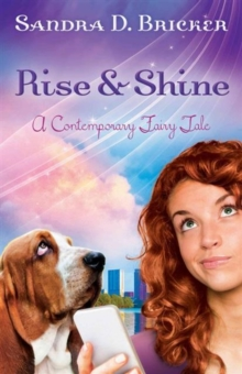 Rise and Shine : A Contemporary Fairy Tale, Paperback Book