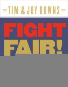 Fight Fair! : Winning at Conflict Without Losing at Love, Paperback Book
