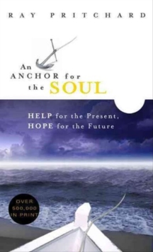 An Anchor for the Soul : Help for the Present, Hope for the Future, Paperback Book