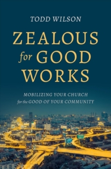 ZEALOUS FOR GOOD WORKS, Paperback Book