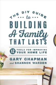 DIY Guide To Building a Family That Lasts, The, Paperback / softback Book