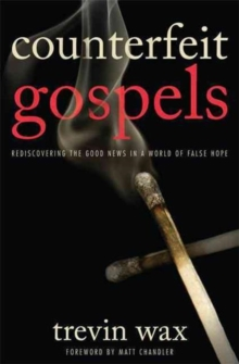 Counterfeit Gospels : Rediscovering the Good News in a World of False Hope, Paperback / softback Book