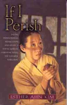 If I Perish : Facing Imprisonment, Persecution, and Death, a Young Korean Christian Defies the Japanese Warlords, Paperback Book