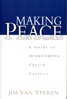 Making Peace : A Guide to Overcoming Church Conflict, Paperback Book