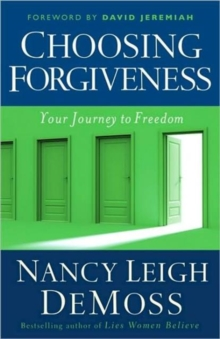 Choosing Forgiveness : Your Journey to Freedom, Paperback Book