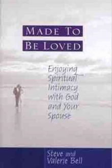 Made to Be Loved : Enyoying Spiritual Intimacy with God and Your Spouse, Paperback / softback Book