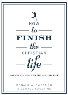 How to Finish the Christian Life : Following Jesus in the Second Half, Paperback Book