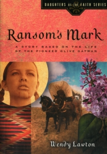 Ramsom's Mark : A Story Based on the Life of the Pioneer Olive Oatman, Paperback Book