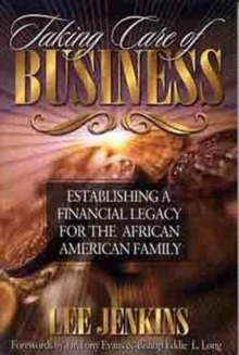 Taking Care of Business : Establishing a Financial Legacy for the African American Family, Paperback / softback Book