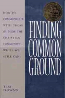 Finding Common Ground : How to Communicate with Those outside the Christian Community-- While We Still Can, Paperback / softback Book