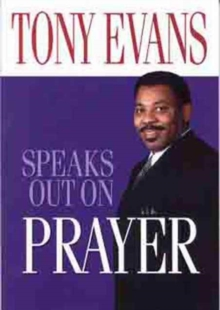Tony Evans Speaks Out on Prayer, Paperback Book