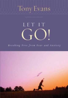Let It Go! : Breaking Free from Fear and Anxiety, Paperback Book