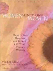 Women Mentoring Women : Ways to Start, Maintain and Expand a Biblical Women's Ministry, Paperback Book