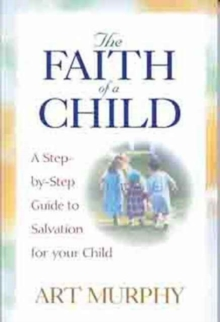 The Faith of a Child : A Step-by-Step Guide to Salvation for Your Child, Paperback / softback Book