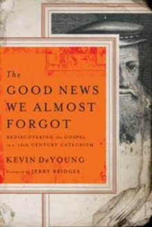 The Good News We Almost Forgot : Rediscovering the Gospel in a 16th Century Catechism, Paperback Book