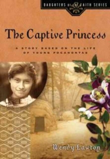 The Captive Princess : A Story Based on the Life of Young Pocahontas, Paperback Book